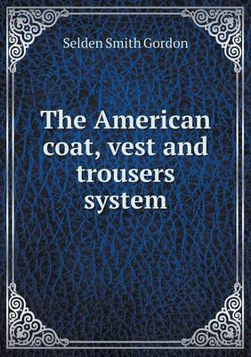 The American Coat, Vest and Trousers System (Paperback)