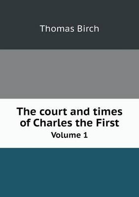 The Court and Times of Charles the First Volume 1 (Paperback)