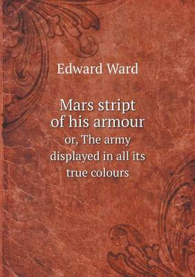 Mars Stript of His Armour Or, the Army Displayed in All Its True Colours (Paperback)