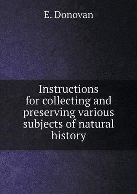 Instructions for Collecting and Preserving Various Subjects of Natural History (Paperback)