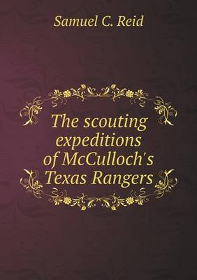 The Scouting Expeditions of McCulloch's Texas Rangers (Paperback)