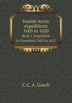 Danish Arctic Expeditions 1605 to 1620 Book 1. Expedition to Greenland 1605 to 1612 (Paperback)