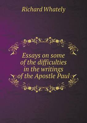 Essays on Some of the Difficulties in the Writings of the Apostle Paul (Paperback)