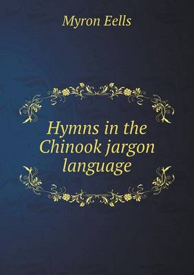 Hymns in the Chinook Jargon Language (Paperback)