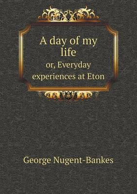 A Day of My Life Or, Everyday Experiences at Eton (Paperback)