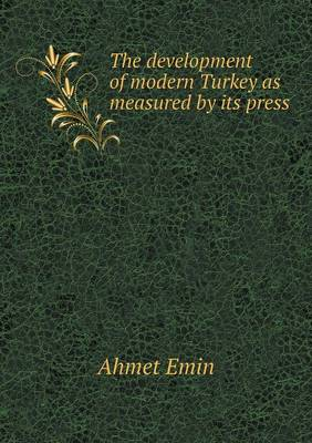 The Development of Modern Turkey as Measured by Its Press (Paperback)