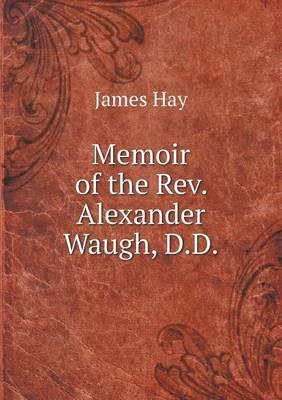 Memoir of the REV. Alexander Waugh, D.D (Paperback)