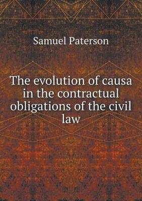 The Evolution of Causa in the Contractual Obligations of the Civil Law (Paperback)