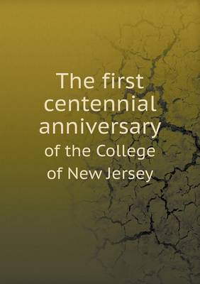 The First Centennial Anniversary of the College of New Jersey (Paperback)