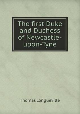 The First Duke and Duchess of Newcastle-Upon-Tyne (Paperback)