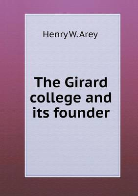 The Girard College and Its Founder (Paperback)