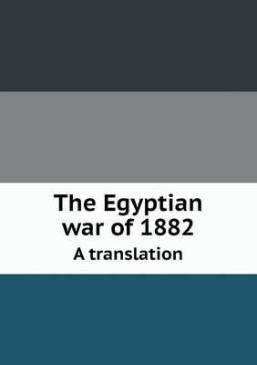 The Egyptian War of 1882 a Translation (Paperback)