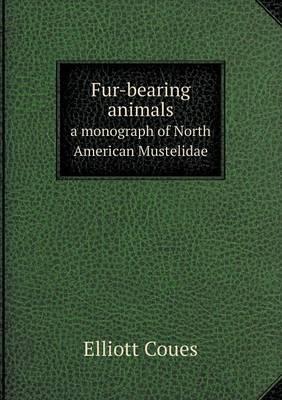 Fur-Bearing Animals a Monograph of North American Mustelidae (Paperback)