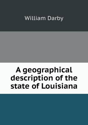 A Geographical Description of the State of Louisiana (Paperback)