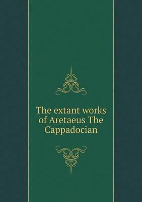 The Extant Works of Aretaeus the Cappadocian (Paperback)