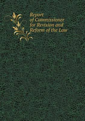 Report of Commissioner for Revision and Reform of the Law (Paperback)