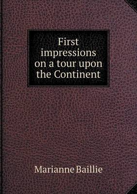 First Impressions on a Tour Upon the Continent (Paperback)