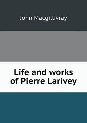 Life and Works of Pierre Larivey (Paperback)