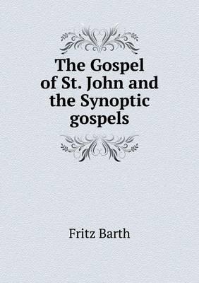 The Gospel of St. John and the Synoptic Gospels (Paperback)