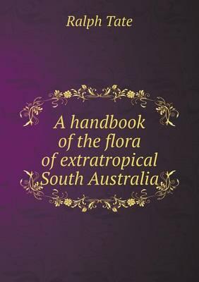 A Handbook of the Flora of Extratropical South Australia (Paperback)