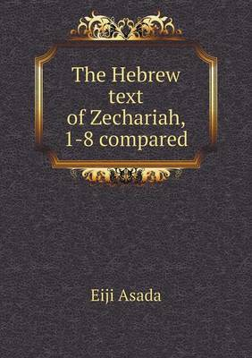 The Hebrew Text of Zechariah, 1-8 Compared (Paperback)