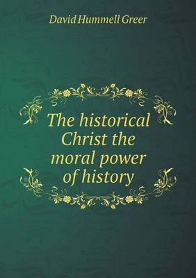 The Historical Christ the Moral Power of History (Paperback)