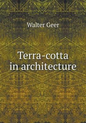 Terra-Cotta in Architecture (Paperback)