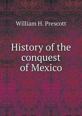 History of the Conquest of Mexico (Paperback)