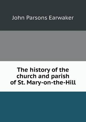 The History of the Church and Parish of St. Mary-On-The-Hill (Paperback)