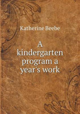 A Kindergarten Program a Year's Work (Paperback)