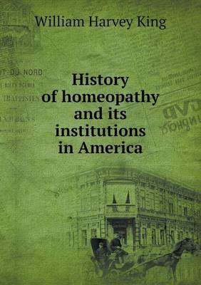 History of Homeopathy and Its Institutions in America (Paperback)