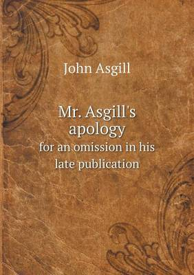 Mr. Asgill's Apology for an Omission in His Late Publication (Paperback)