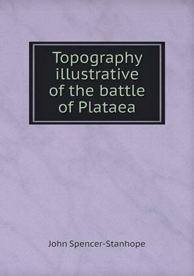 Topography Illustrative of the Battle of Plataea (Paperback)