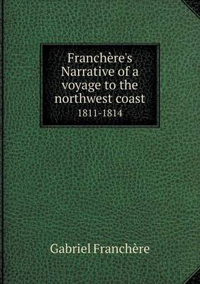 Franchere's Narrative of a Voyage to the Northwest Coast 1811-1814 (Paperback)