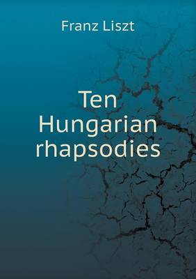 Ten Hungarian Rhapsodies (Paperback)
