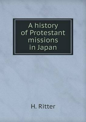 A History of Protestant Missions in Japan (Paperback)