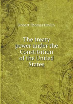The Treaty Power Under the Constitution of the United States (Paperback)