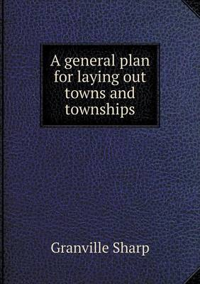 A General Plan for Laying Out Towns and Townships (Paperback)