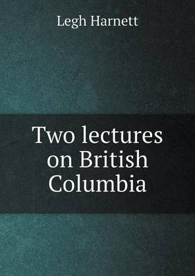 Two Lectures on British Columbia (Paperback)
