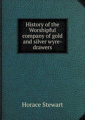 History of the Worshipful Company of Gold and Silver Wyre-Drawers (Paperback)