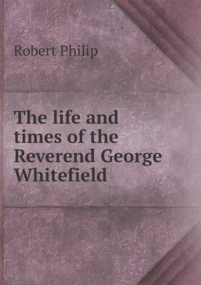 The Life and Times of the Reverend George Whitefield (Paperback)
