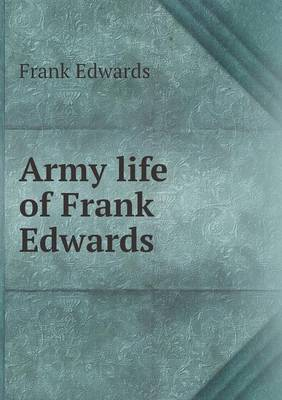 Army Life of Frank Edwards (Paperback)