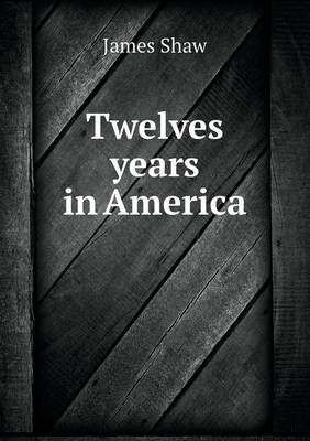Twelves Years in America (Paperback)