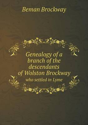 Genealogy of a Branch of the Descendants of Wolston Brockway Who Settled in Lyme (Paperback)
