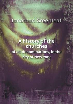 A History of the Churches of All Denominations, in the City of New York (Paperback)