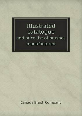 Illustrated Catalogue and Price List of Brushes Manufactured (Paperback)