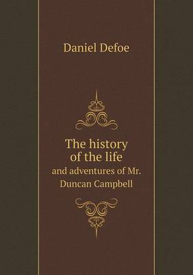 The History of the Life and Adventures of Mr. Duncan Campbell (Paperback)