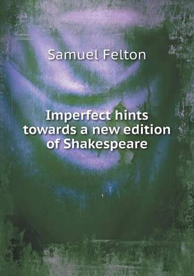 Imperfect Hints Towards a New Edition of Shakespeare (Paperback)