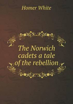 The Norwich Cadets a Tale of the Rebellion (Paperback)