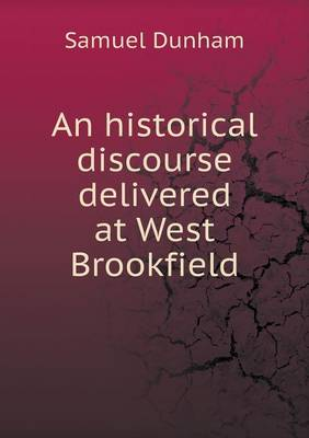 An Historical Discourse Delivered at West Brookfield (Paperback)